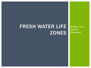 Fresh water life zones