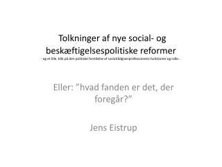 """Eller: """"hvad fanden er det, der foregår?"""" Jens  Eistrup"""