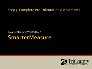 Step 3: Complete Pre-Orientation Assessments  SmarterMeasure