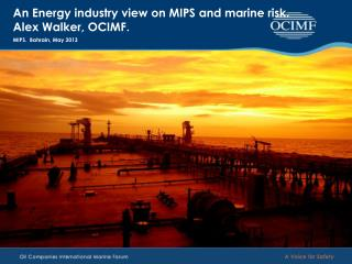 An Energy industry view on MIPS and marine risk. Alex Walker, OCIMF.