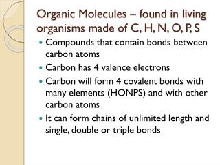 Organic Molecules – found in living organisms made of C, H, N, O, P, S