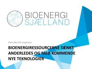 Bioenergiressourcerne tænkt anderledes og med kommende  nye Teknologier