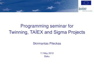 Programming seminar for                          Twinning, TAİEX and Sigma Projects
