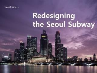 Redesigning the Seoul Subway