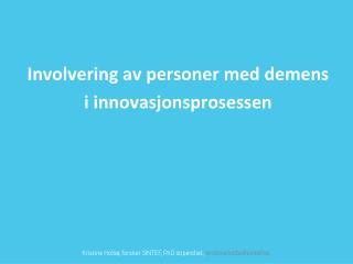 Involvering av personer med demens i  innovasjonsprosessen