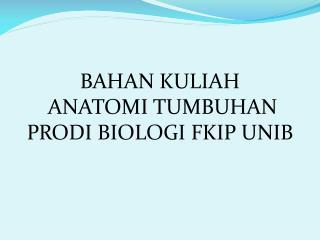 BAHAN KULIAH  ANATOMI TUMBUHAN PRODI BIOLOGI FKIP UNIB