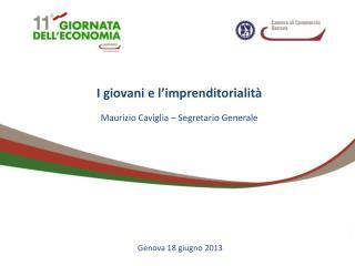 I giovani e l'imprenditorialità Maurizio Caviglia – Segretario Generale
