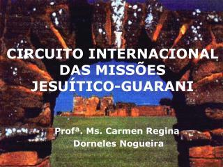 CIRCUITO INTERNACIONAL  DAS MISS ES  JESU TICO-GUARANI