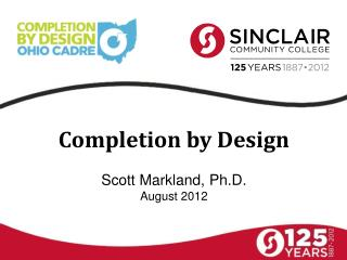 Completion by Design S cott Markland, Ph.D. August 2012