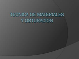 TECNICA DE MATERIALES Y OBTURACION