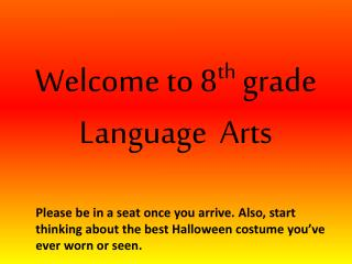 W elcome to 8 th  grade Language  Arts