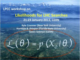 Likelihoods for LHC Searches 2 1-23 January 2013, CERN Kyle Cranmer (New York University)