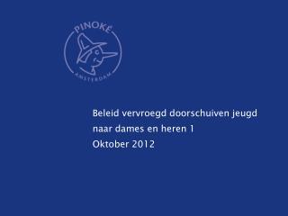 Beleid vervroegd doorschuiven jeugd naar dames en heren 1 Oktober 2012
