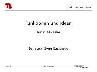 Funktionen und Ideen Amin Alwashe Betreuer: Sven Backhove