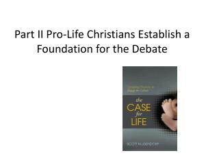 Part II Pro-Life Christians Establish a Foundation for the Debate