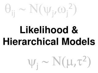 Likelihood & Hierarchical Models
