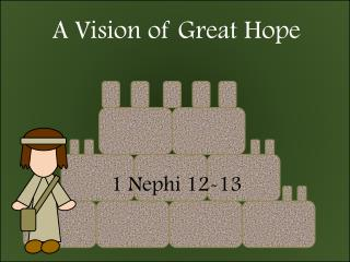 A Vision of Great Hope 1 Nephi 12-13