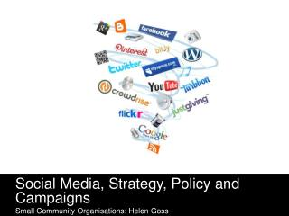 Social Media, Strategy, Policy and Campaigns Small Community Organisations: Helen Goss