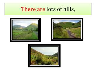 There are lots  of  h ills ,