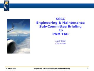 SSCC Engineering & Maintenance Sub-Committee Briefing  to P&M TAG Liam Sisk Chairman