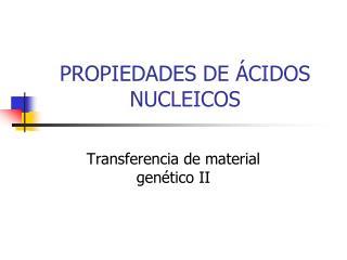 PROPIEDADES DE ÁCIDOS NUCLEICOS