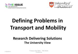 Defining Problems in  Transport and Mobility Research Delivering Solutions The University View