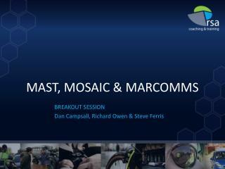 MAST, MOSAIC & MARCOMMS