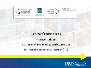 Types of Franchising Michael Isakson  Chairman of IFA International Committee
