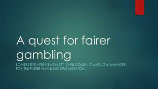 A quest for fairer gambling