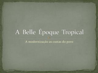 A  Belle  Époque  Tropical