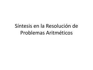 Síntesis en la Resolución de  P roblemas  A ritméticos