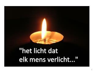 """""""het licht dat  elk mens verlicht..."""""""