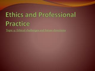 Ethics and Professional Practice