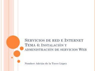 Servicios de red e Internet Tema 4:  Instalación y administración de servicios Web