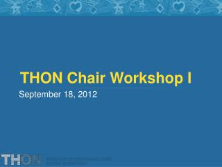 THON Chair Workshop I