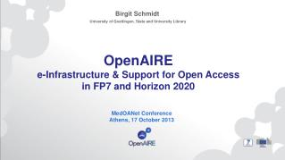 OpenAIRE e-Infrastructure & Support for Open Access  in FP7 and Horizon 2020
