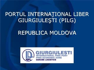 PORTUL INTERNA ŢIONAL LIBER GIURGIULEŞTI  (PILG) R EPUBLIC A  MOLDOVA