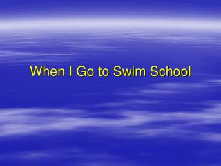 When I Go to Swim School