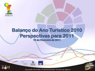 Balanço do Ano Turístico 2010 Perspectivas para 2011 15 de Fevereiro de 2011