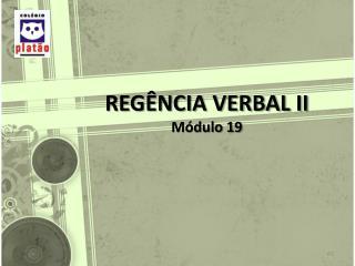 REGÊNCIA VERBAL II  Módulo 19