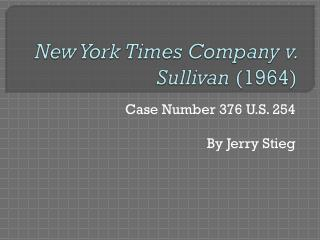 new york times vs sullivan 376 u 254 1964 In the 1964 case of new york times co v sullivan,5 the  376 us 254 (1964)  4  254 (1964) sullivan, the public safety commissioner in montgomery, ala.