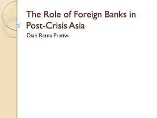 The Role of Foreign Banks in Post-Crisis Asia