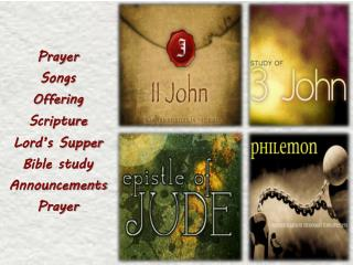 Prayer Songs Offering Scripture Lord's Supper Bible study Announcements Prayer