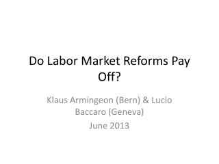 Do Labor Market  Reforms Pay  Off?