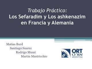 Trabajo Práctico: Los  Sefaradim  y Los  ashkenazim  en Francia y Alemania