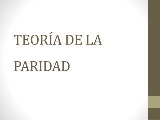 TEORÍA DE LA PARIDAD
