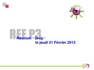 Réunion « Grup »  le  jeudi  21  Février  2013