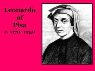 Leonardo of           Pisa c. 1170–1250