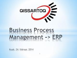 Business  Process M anagement -> ERP Nuuk, 24. februar, 2014