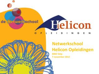Netwerkschool Helicon Opleidingen  MBO Velp 7 november 2012